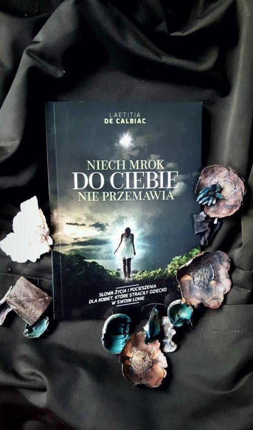 """""""Niech mrok do Ciebie nie przemawia"""" – Laetita De Calbiac, książka o stracie dziecka"""